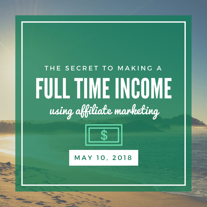 The Secret to Making a Full Time Income Using Affiliate Marketing